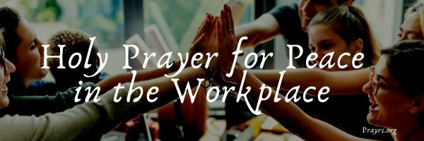 Holy Prayer for Peace in the Workplace